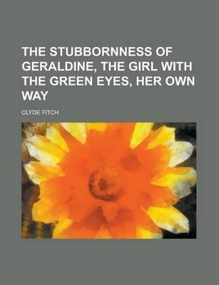 The Stubbornness of Geraldine, the Girl with the Green Eyes, Her Own Way
