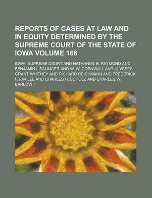 Reports of Cases at Law and in Equity Determined by the Supreme Court of the State of Iowa Volume 166