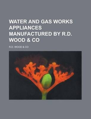 Water and Gas Works Appliances Manufactured by R.D. Wood & Co