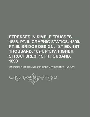Stresses in Simple Trusses. 1888. PT. II. Graphic Statics. 1890. PT. III. Bridge Design. 1st Ed. 1st Thousand. 1894. PT. IV. Higher Structures. 1st Thousand. 1898