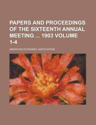 Papers and Proceedings of the Sixteenth Annual Meeting 1903 Volume 1-4