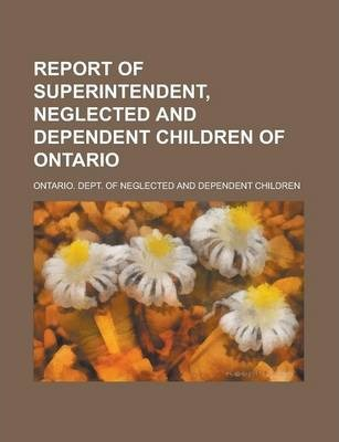 Report of Superintendent, Neglected and Dependent Children of Ontario