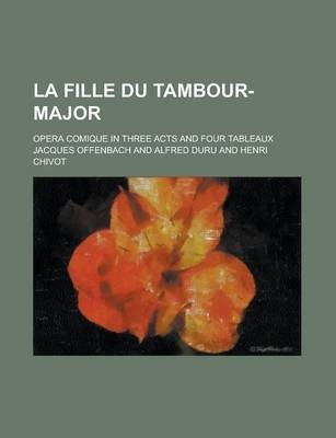 La Fille Du Tambour-Major; Opera Comique in Three Acts and Four Tableaux