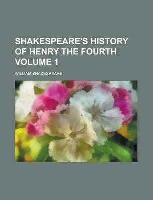 Shakespeare's History of Henry the Fourth Volume 1