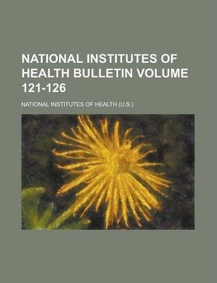 National Institutes of Health Bulletin Volume 121-126