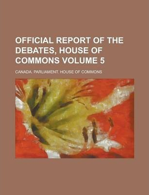 Official Report of the Debates, House of Commons Volume 5