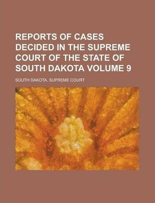 Reports of Cases Decided in the Supreme Court of the State of South Dakota Volume 9