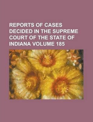 Reports of Cases Decided in the Supreme Court of the State of Indiana Volume 185