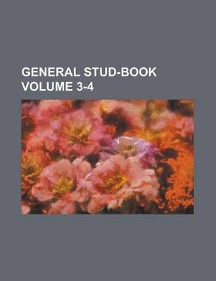 General Stud-Book Volume 3-4