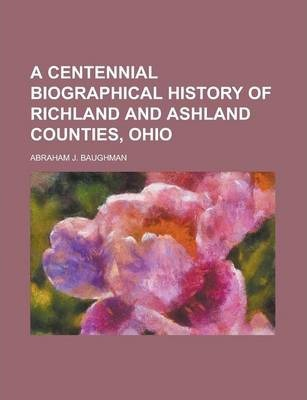 A Centennial Biographical History of Richland and Ashland Counties, Ohio