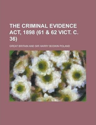 The Criminal Evidence ACT, 1898 (61 & 62 Vict. C. 36)