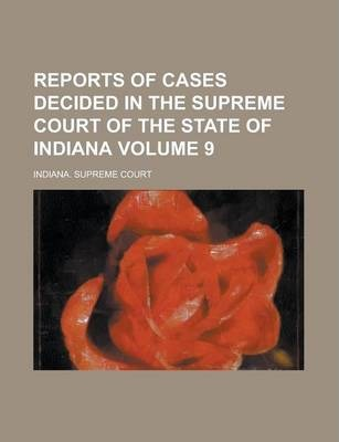 Reports of Cases Decided in the Supreme Court of the State of Indiana Volume 9