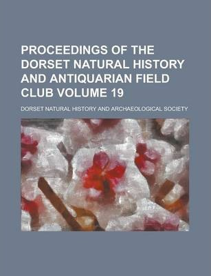 Proceedings of the Dorset Natural History and Antiquarian Field Club Volume 19