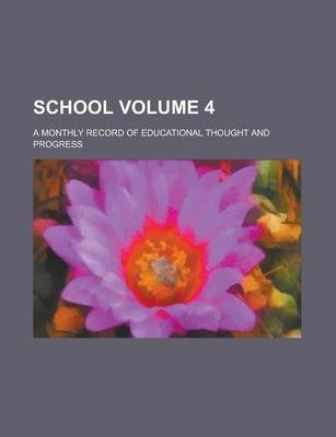School; A Monthly Record of Educational Thought and Progress Volume 4