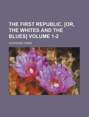 The First Republic, [Or, the Whites and the Blues] Volume 1-2