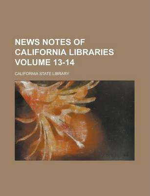 News Notes of California Libraries Volume 13-14