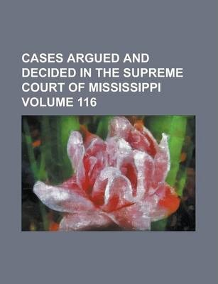 Cases Argued and Decided in the Supreme Court of Mississippi Volume 116