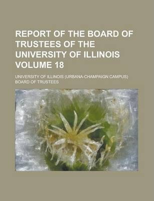 Report of the Board of Trustees of the University of Illinois Volume 18