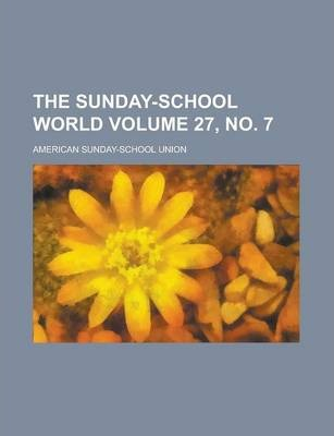 The Sunday-School World Volume 27, No. 7