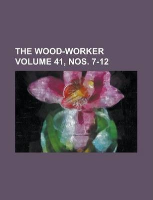 The Wood-Worker Volume 41, Nos. 7-12