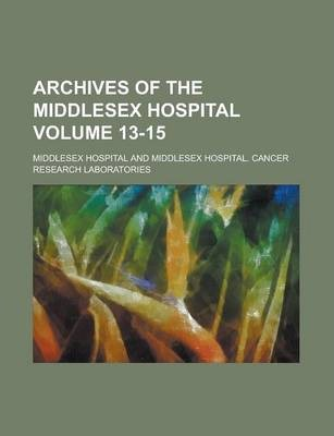 Archives of the Middlesex Hospital Volume 13-15