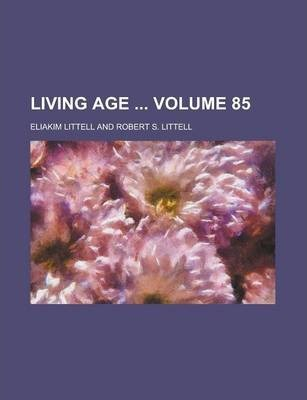 Living Age Volume 85
