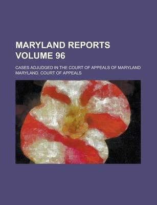Maryland Reports; Cases Adjudged in the Court of Appeals of Maryland Volume 96