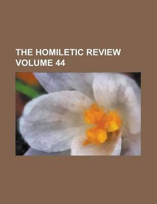 The Homiletic Review Volume 44