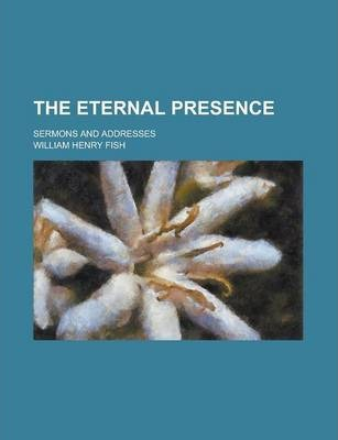 The Eternal Presence; Sermons and Addresses