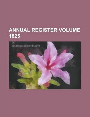 Annual Register Volume 1825
