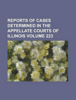 Reports of Cases Determined in the Appellate Courts of Illinois Volume 223