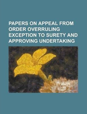 Papers on Appeal from Order Overruling Exception to Surety and Approving Undertaking