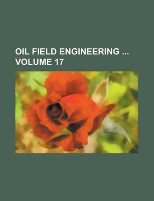Oil Field Engineering Volume 17
