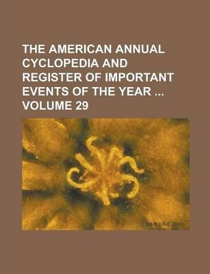 The American Annual Cyclopedia and Register of Important Events of the Year Volume 29