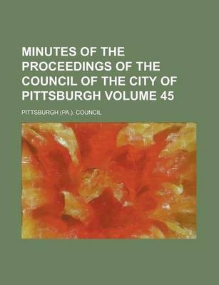 Minutes of the Proceedings of the Council of the City of Pittsburgh Volume 45