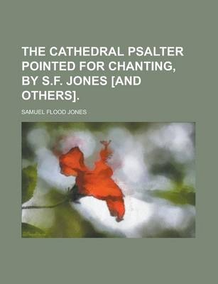 The Cathedral Psalter Pointed for Chanting, by S.F. Jones [And Others]
