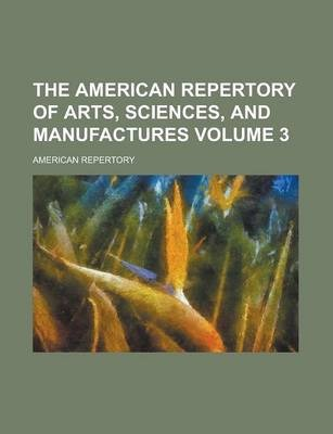 The American Repertory of Arts, Sciences, and Manufactures Volume 3