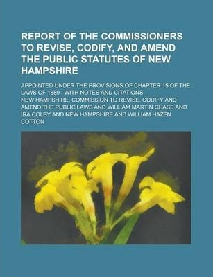 Report of the Commissioners to Revise, Codify, and Amend the Public Statutes of New Hampshire; Appointed Under the Provisions of Chapter 15 of the Laws of 1889
