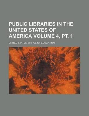 Public Libraries in the United States of America Volume 4, PT. 1