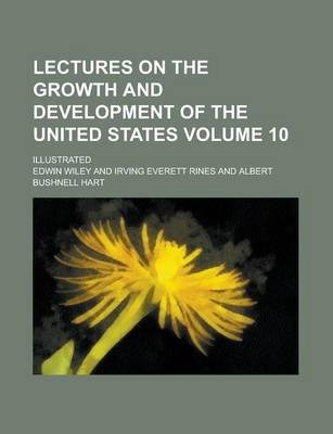 Lectures on the Growth and Development of the United States; Illustrated Volume 10