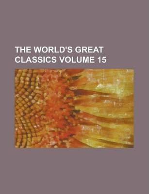 The World's Great Classics Volume 15