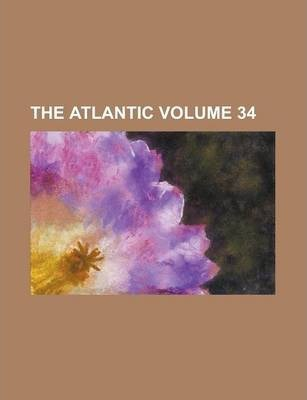 The Atlantic Volume 34