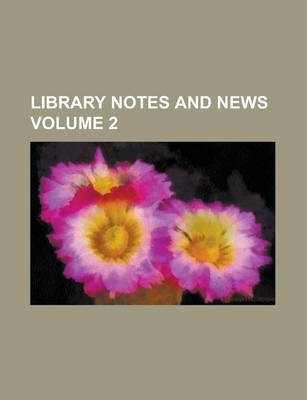 Library Notes and News Volume 2
