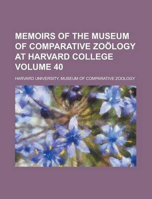 Memoirs of the Museum of Comparative Zoology at Harvard College Volume 40