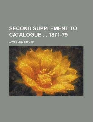 Second Supplement to Catalogue 1871-79