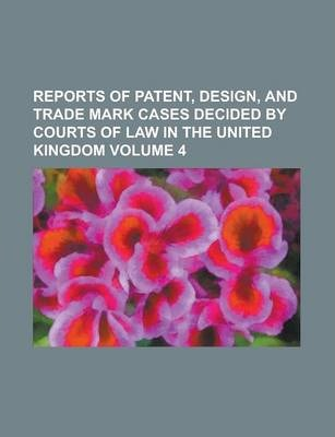 Reports of Patent, Design, and Trade Mark Cases Decided by Courts of Law in the United Kingdom Volume 4