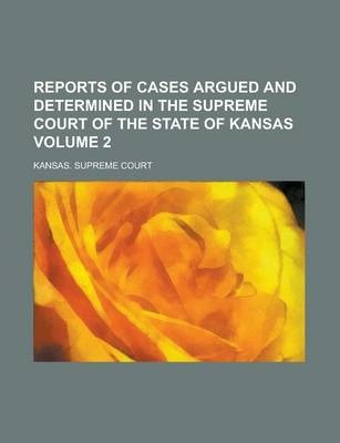 Reports of Cases Argued and Determined in the Supreme Court of the State of Kansas Volume 2
