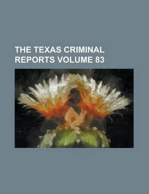The Texas Criminal Reports Volume 83