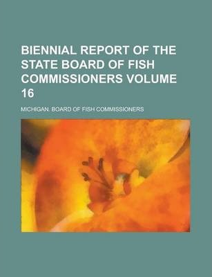 Biennial Report of the State Board of Fish Commissioners Volume 16