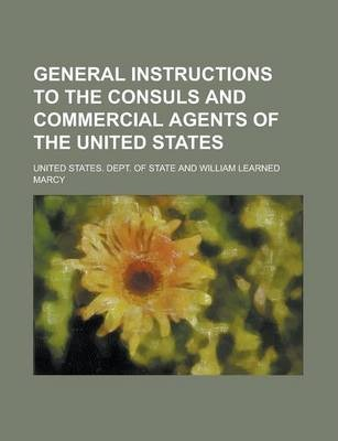 General Instructions to the Consuls and Commercial Agents of the United States